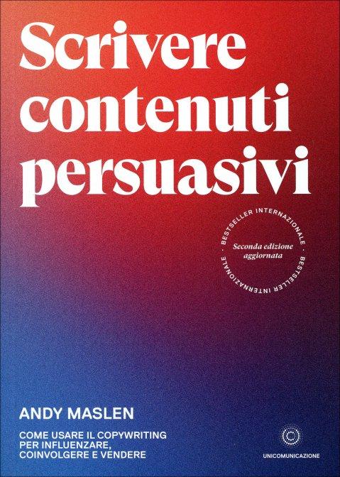 Book Cover: Scrivere Contenuti Persuasivi - Andy Malsen